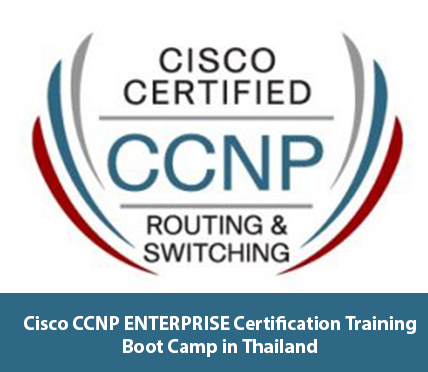Cisco CCNP ENTERPRISE Certification Training Boot Camp in Thailand